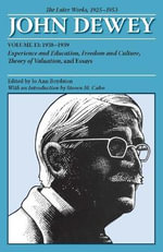 The Collected Works of John Dewey: 1938-1939, Experience and Education, Freedom and Culture, Theory of Valuation, and Essays v. 13 : The Later Works, 1925-1953 - John Dewey