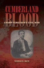 Cumberland Blood : Champ Ferguson's Civil War - Thomas D. Mays