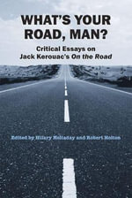 What's Your Road, Man? : Critical Essays on Jack Kerouac's