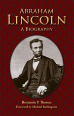 Abraham Lincoln : A Biography - Benjamin Platt Thomas