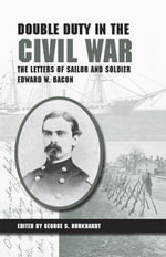 Double Duty in the Civil War : The Letters of Sailor and Soldier Edward W. Bacon - Edward W. Bacon