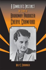 A Gambler's Instinct : The Story of Broadway Producer Cheryl Crawford - Milly S. Barranger