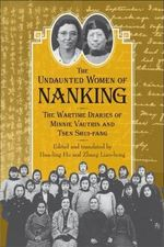 The Undaunted Women of Nanking : The Wartime Diaries of Minnie Vautrin and Tsen Shui-fang - Minnie Vautrin