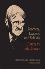 Teachers, Leaders, and Schools : Essays by John Dewey - John Dewey
