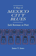 A Map of Mexico City Blues : Jack Kerouac as Poet - James T. Jones