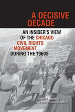 A Decisive Decade : An Insider's View of the Chicago Civil Rights Movement During the 1960s - Professor Robert B McKersie