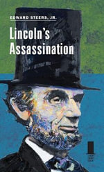 Lincoln's Assassination - Edward Steers