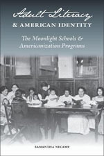 Adult Literacy and American Identity : The Moonlight Schools and the Americanization Programs - Samantha NeCamp