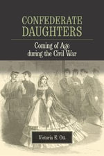 Confederate Daughters : Coming of Age During the Civil War - Victoria E. Ott