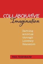 Collaborative Imagination : Earning Activism Through Literacy Education - Paul Feigenbaum