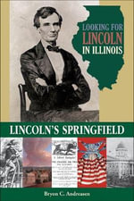 Looking for Lincoln in Illinois : Lincoln's Springfield - Bryon C. Andreasen
