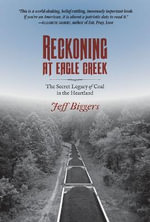 Reckoning at Eagle Creek : The Secret Legacy of Coal in the Heartland - Jeff Biggers