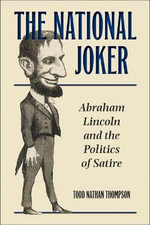The National Joker : Abraham Lincoln and the Politics of Satire - Todd Nathan Thompson