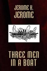 Three Men in a Boat : and Three Men on the Bummel - K., Jerome Jerome