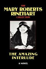 The Amazing Interlude - Mary, Roberts Rinehart