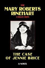 The Case of Jennie Brice - Mary, Roberts Rinehart