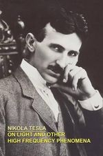 On Light and Other High Frequency Phenomena - Nikola Tesla