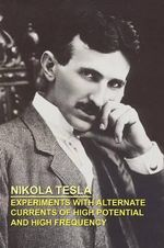 Experiments with Alternate Currents of High Potential and High Frequency - Nikola Tesla