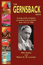 The Gernsback Days : A Study of the Evolution of Modern Science Fiction from 1911 to 1936 - Mike Ashley
