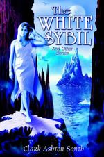 The White Sybil and Other Stories - Clark Ashton Smith