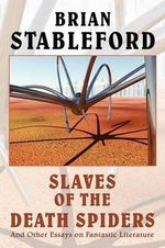 Slaves of the Death Spiders and Other Essays on Fantastic Literature - Brian M Stableford