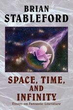 Space, Time, and Infinity : Essays on Fantastic Literature - Brian M Stableford