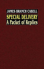 Special Delivery : A Packet of Replies - James Branch Cabell