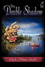 The Double Shadow - Clark Ashton Smith