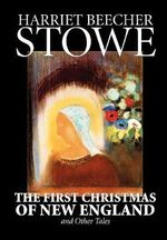 The First Christmas of New England and Other Tales - Professor Harriet Beecher Stowe