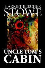 Uncle Tom's Cabin - Professor Harriet Beecher Stowe