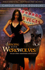 Dancing with Werewolves : Delilah Street, Paranormal Investigator :  Delilah Street Book #1 - Carole Nelson Douglas
