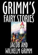 Grimm's Fairy Stories - Jacob Ludwig Carl Grimm