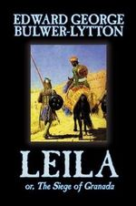 Leila, or the Siege of Granada - Sir Edward Bulwer-Lytton