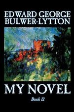 My Novel : bk.12 - Sir Edward Bulwer-Lytton