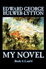 My Novel : bk.4,5 & 6 - Sir Edward Bulwer-Lytton