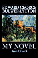 My Novel : bk.7,8 & 9 - Sir Edward Bulwer-Lytton