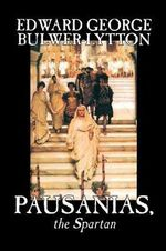 Pausanias, the Sparten - Sir Edward Bulwer-Lytton