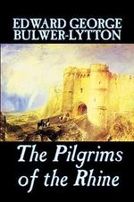 The Pilgrims of the Rhine : bk.12 - Sir Edward Bulwer-Lytton