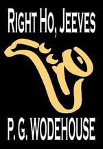 Right Ho, Jeeves - P G Wodehouse