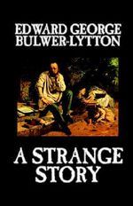 A Strange Story : Its Rise and Fall - Edward George Bulwer-Lytton