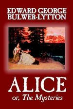 Alice, or the Mysteries - Sir Edward Bulwer-Lytton