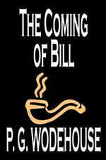 The Coming of Bill - P G Wodehouse
