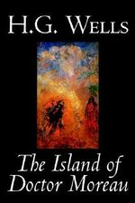 The Island of Doctor Moreau : The Last Days of the World - H. G. Wells
