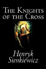 The Knights of the Cross - Henryk K Sienkiewicz