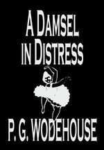 A Damsel in Distress - P G Wodehouse