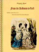 From the Ballroom to Hell : Grace and Folly in Nineteenth-Century Dance - Elizabeth Aldrich