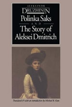 Polinka Saks ; and, the Story of Aleksei Dmitrich : The Guide in the Machine - A. V Druzhinin
