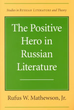 The Positive Hero in Russian Literature : Studies in Russian Literature and Theory - Rufus W. Mathewson