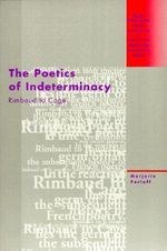 The Poetics of Indeterminacy : Rimbaud to Cage - Marjorie Perloff