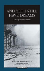 And Yet I Still Have Dreams : A Story of a Certain Loneliness - Joanna Wiszniewicz